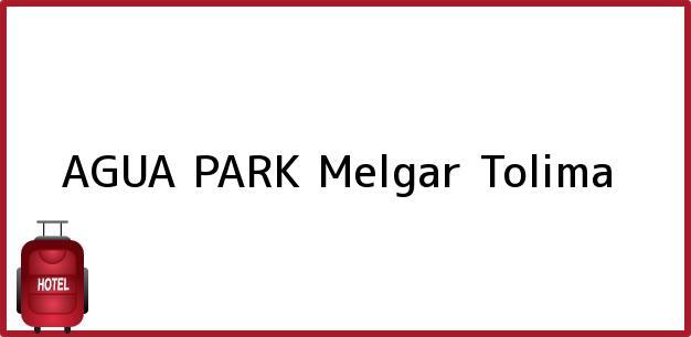 Teléfono, Dirección y otros datos de contacto para AGUA PARK, Melgar, Tolima, Colombia