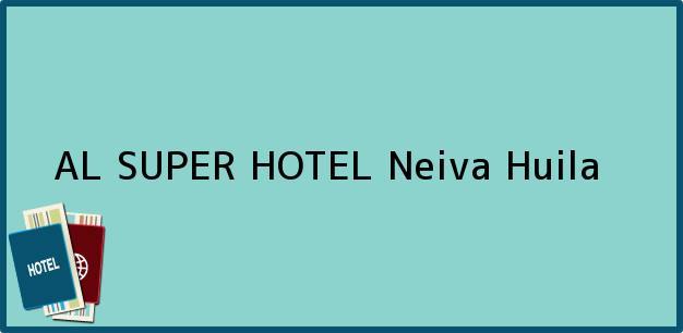 Teléfono, Dirección y otros datos de contacto para AL SUPER HOTEL, Neiva, Huila, Colombia