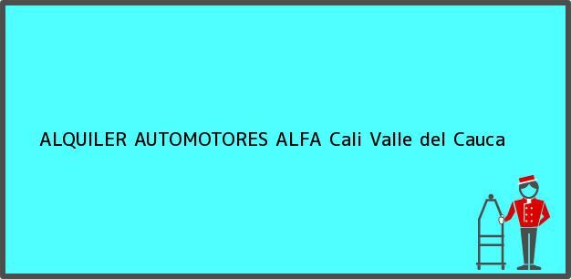 Teléfono, Dirección y otros datos de contacto para ALQUILER AUTOMOTORES ALFA, Cali, Valle del Cauca, Colombia