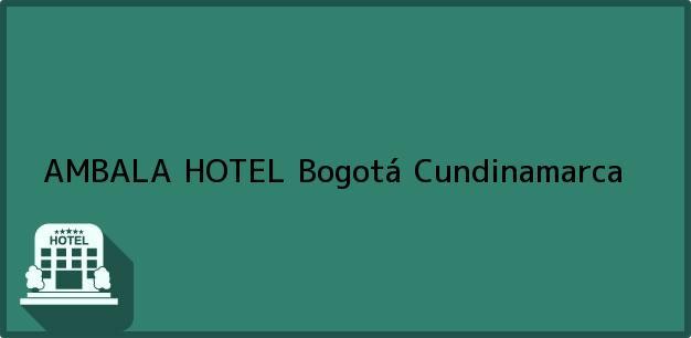Teléfono, Dirección y otros datos de contacto para AMBALA HOTEL, Bogotá, Cundinamarca, Colombia