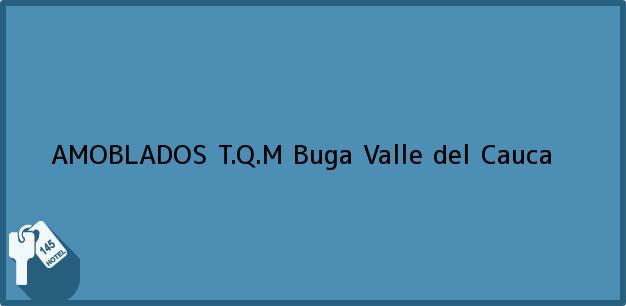 Teléfono, Dirección y otros datos de contacto para AMOBLADOS T.Q.M, Buga, Valle del Cauca, Colombia