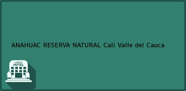 Teléfono, Dirección y otros datos de contacto para ANAHUAC RESERVA NATURAL, Cali, Valle del Cauca, Colombia
