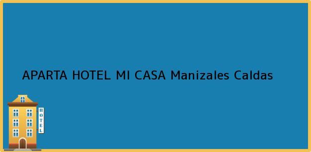 Teléfono, Dirección y otros datos de contacto para APARTA HOTEL MI CASA, Manizales, Caldas, Colombia