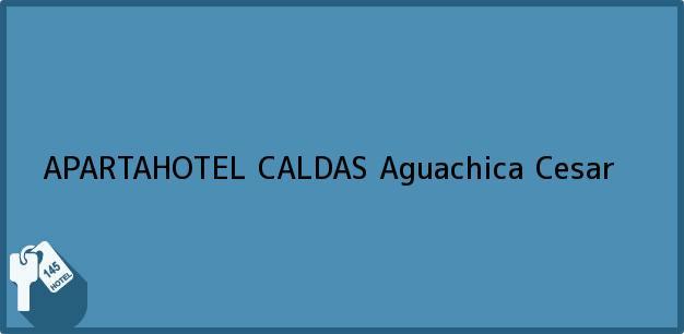 Teléfono, Dirección y otros datos de contacto para APARTAHOTEL CALDAS, Aguachica, Cesar, Colombia