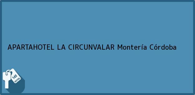 Teléfono, Dirección y otros datos de contacto para APARTAHOTEL LA CIRCUNVALAR, Montería, Córdoba, Colombia