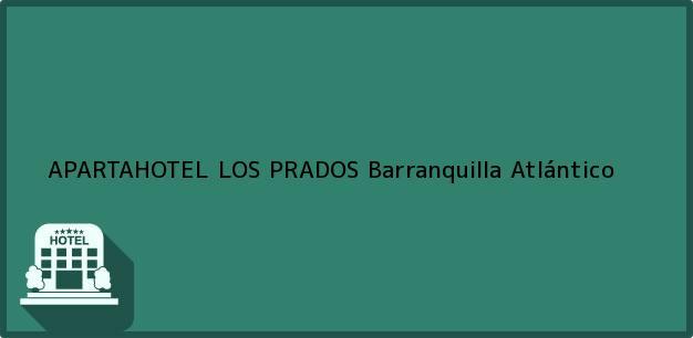 Teléfono, Dirección y otros datos de contacto para APARTAHOTEL LOS PRADOS, Barranquilla, Atlántico, Colombia