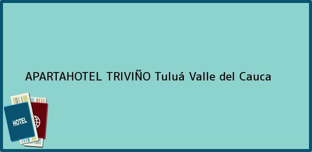 Teléfono, Dirección y otros datos de contacto para APARTAHOTEL TRIVIÑO, Tuluá, Valle del Cauca, Colombia