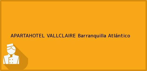 Teléfono, Dirección y otros datos de contacto para APARTAHOTEL VALLCLAIRE, Barranquilla, Atlántico, Colombia