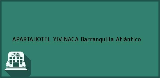 Teléfono, Dirección y otros datos de contacto para APARTAHOTEL YIVINACA, Barranquilla, Atlántico, Colombia