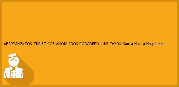 Teléfono, Dirección y otros datos de contacto para APARTAMENTOS TURÍSTICOS AMOBLADOS RODADERO LUIS CAYÓN, Santa Marta, Magdalena, Colombia