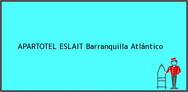 Teléfono, Dirección y otros datos de contacto para APARTOTEL ESLAIT, Barranquilla, Atlántico, Colombia
