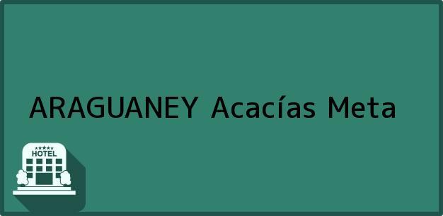 Teléfono, Dirección y otros datos de contacto para ARAGUANEY, Acacías, Meta, Colombia