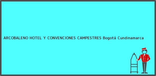 Teléfono, Dirección y otros datos de contacto para ARCOBALENO HOTEL Y CONVENCIONES CAMPESTRES, Bogotá, Cundinamarca, Colombia