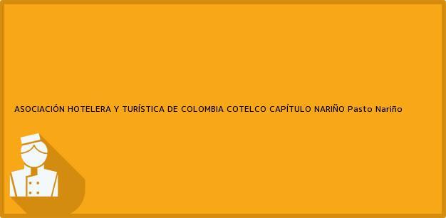 Teléfono, Dirección y otros datos de contacto para ASOCIACIÓN HOTELERA Y TURÍSTICA DE COLOMBIA COTELCO CAPÍTULO NARIÑO, Pasto, Nariño, Colombia