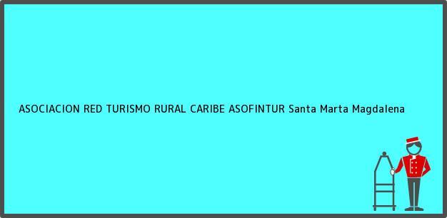 Teléfono, Dirección y otros datos de contacto para ASOCIACION RED TURISMO RURAL CARIBE ASOFINTUR, Santa Marta, Magdalena, Colombia