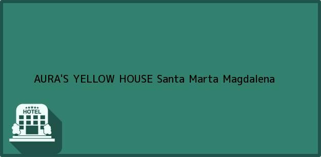 Teléfono, Dirección y otros datos de contacto para AURA'S YELLOW HOUSE, Santa Marta, Magdalena, Colombia