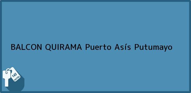 Teléfono, Dirección y otros datos de contacto para BALCON QUIRAMA, Puerto Asís, Putumayo, Colombia