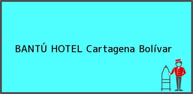 Teléfono, Dirección y otros datos de contacto para BANTÚ HOTEL, Cartagena, Bolívar, Colombia
