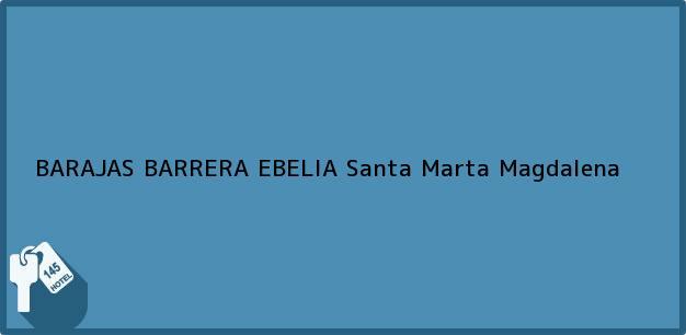 Teléfono, Dirección y otros datos de contacto para BARAJAS BARRERA EBELIA, Santa Marta, Magdalena, Colombia