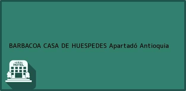 Teléfono, Dirección y otros datos de contacto para BARBACOA CASA DE HUESPEDES, Apartadó, Antioquia, Colombia