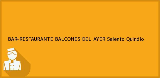 Teléfono, Dirección y otros datos de contacto para BAR-RESTAURANTE BALCONES DEL AYER, Salento, Quindío, Colombia