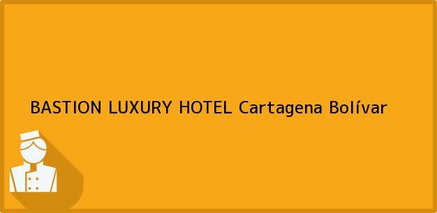 Teléfono, Dirección y otros datos de contacto para BASTION LUXURY HOTEL, Cartagena, Bolívar, Colombia
