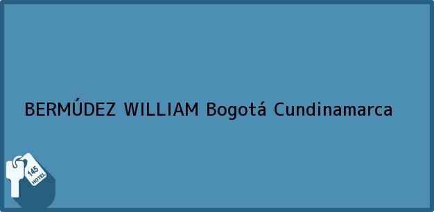 Teléfono, Dirección y otros datos de contacto para BERMÚDEZ WILLIAM, Bogotá, Cundinamarca, Colombia