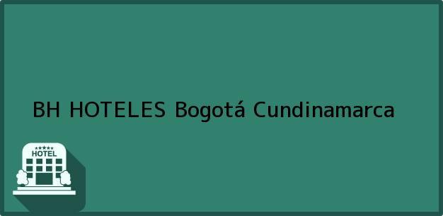 Teléfono, Dirección y otros datos de contacto para BH HOTELES, Bogotá, Cundinamarca, Colombia
