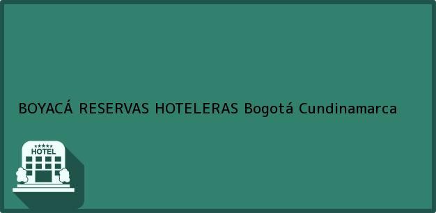 Teléfono, Dirección y otros datos de contacto para BOYACÁ RESERVAS HOTELERAS, Bogotá, Cundinamarca, Colombia