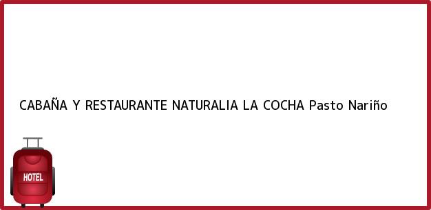 Teléfono, Dirección y otros datos de contacto para CABAÑA Y RESTAURANTE NATURALIA LA COCHA, Pasto, Nariño, Colombia