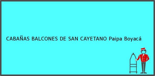 Teléfono, Dirección y otros datos de contacto para CABAÑAS BALCONES DE SAN CAYETANO, Paipa, Boyacá, Colombia