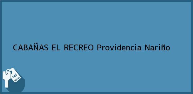 Teléfono, Dirección y otros datos de contacto para CABAÑAS EL RECREO, Providencia, Nariño, Colombia