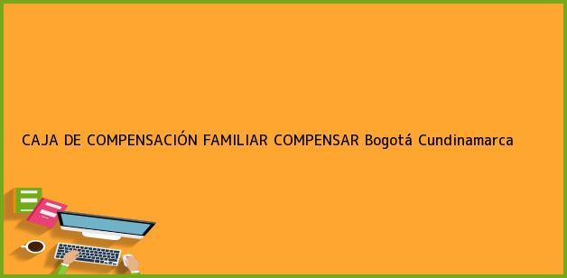 Teléfono, Dirección y otros datos de contacto para CAJA DE COMPENSACIÓN FAMILIAR COMPENSAR, Bogotá, Cundinamarca, Colombia