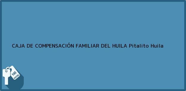 Teléfono, Dirección y otros datos de contacto para CAJA DE COMPENSACIÓN FAMILIAR DEL HUILA, Pitalito, Huila, Colombia