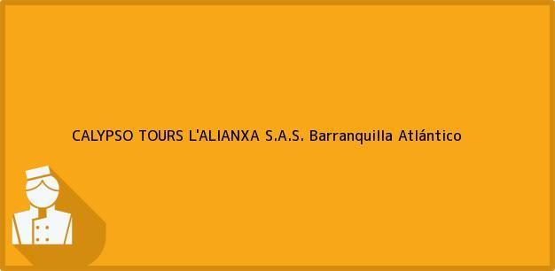 Teléfono, Dirección y otros datos de contacto para CALYPSO TOURS L'ALIANXA S.A.S., Barranquilla, Atlántico, Colombia