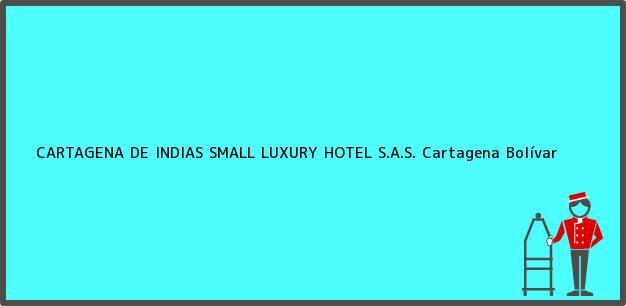Teléfono, Dirección y otros datos de contacto para CARTAGENA DE INDIAS SMALL LUXURY HOTEL S.A.S., Cartagena, Bolívar, Colombia