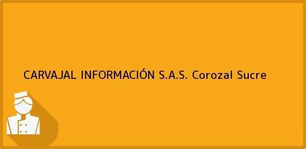 Teléfono, Dirección y otros datos de contacto para CARVAJAL INFORMACIÓN S.A.S., Corozal, Sucre, Colombia
