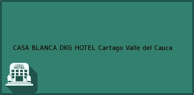 Teléfono, Dirección y otros datos de contacto para CASA BLANCA DKG HOTEL, Cartago, Valle del Cauca, Colombia