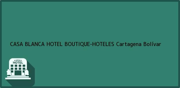 Teléfono, Dirección y otros datos de contacto para CASA BLANCA HOTEL BOUTIQUE-HOTELES, Cartagena, Bolívar, Colombia