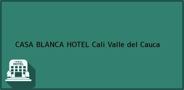 Teléfono, Dirección y otros datos de contacto para CASA BLANCA HOTEL, Cali, Valle del Cauca, Colombia