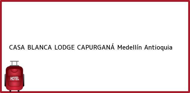 Teléfono, Dirección y otros datos de contacto para CASA BLANCA LODGE CAPURGANÁ, Medellín, Antioquia, Colombia