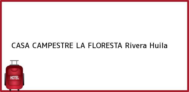 Teléfono, Dirección y otros datos de contacto para CASA CAMPESTRE LA FLORESTA, Rivera, Huila, Colombia