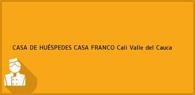 Teléfono, Dirección y otros datos de contacto para CASA DE HUÉSPEDES CASA FRANCO, Cali, Valle del Cauca, Colombia