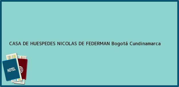 Teléfono, Dirección y otros datos de contacto para CASA DE HUESPEDES NICOLAS DE FEDERMAN, Bogotá, Cundinamarca, Colombia