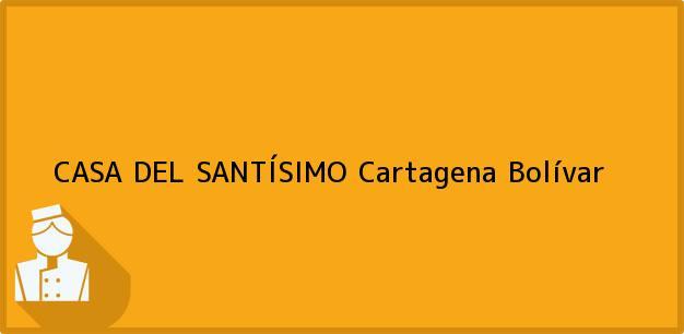 Teléfono, Dirección y otros datos de contacto para CASA DEL SANTÍSIMO, Cartagena, Bolívar, Colombia