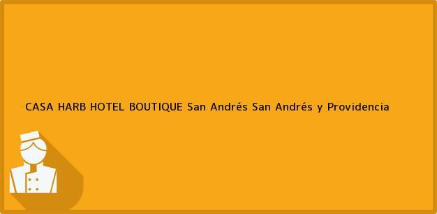 Teléfono, Dirección y otros datos de contacto para CASA HARB HOTEL BOUTIQUE, San Andrés, San Andrés y Providencia, Colombia