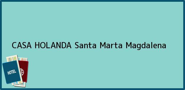 Teléfono, Dirección y otros datos de contacto para CASA HOLANDA, Santa Marta, Magdalena, Colombia