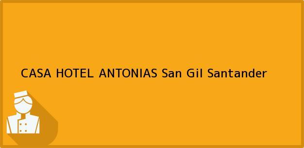 Teléfono, Dirección y otros datos de contacto para CASA HOTEL ANTONIAS, San Gil, Santander, Colombia