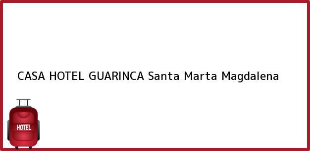 Teléfono, Dirección y otros datos de contacto para CASA HOTEL GUARINCA, Santa Marta, Magdalena, Colombia