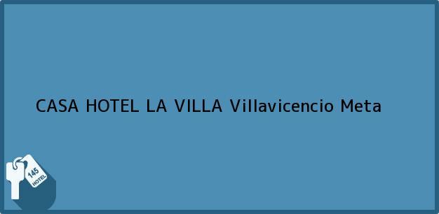 Teléfono, Dirección y otros datos de contacto para CASA HOTEL LA VILLA, Villavicencio, Meta, Colombia